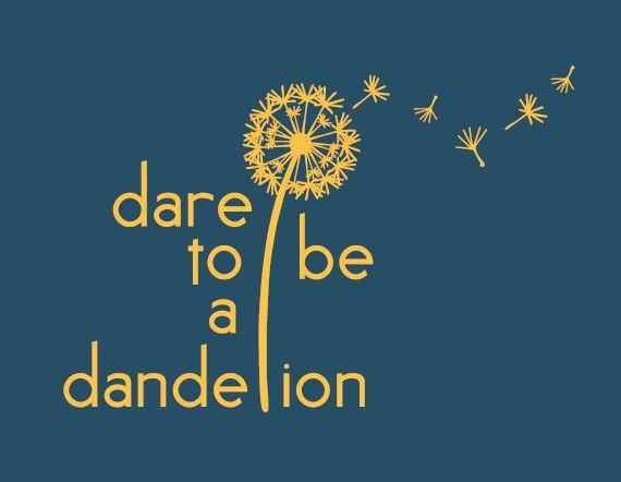 Dare To Be A Dandelion